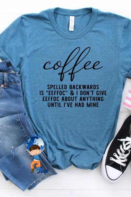 Coffee Shirt, Coffee Lovers Shirt, Women Coffee Shirt, Funny Coffee Shirt, Gift For Coffee Lover, Mom And Coffee