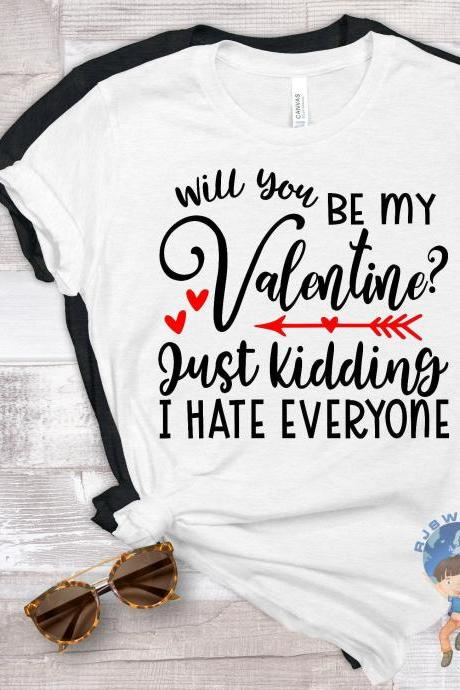 Will You Be My Valentine?, Valentine's Day Funny T-shirt, I Hate Everyone Funny Valentine's Day T-shirt, Funny T-shirt